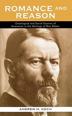 Romance and Reason: Ontological and Social Sources of Alienation in the Writings of Max Weber