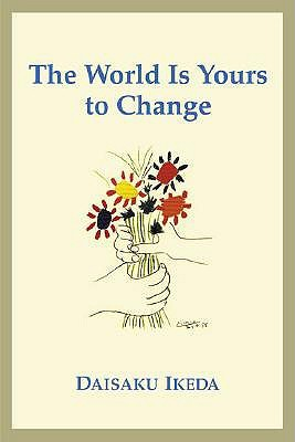 One By One The World Is Yours To Change By Daisaku Ikeda