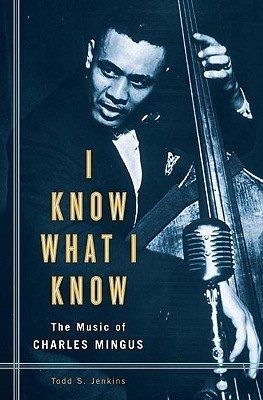 I Know What I Know: The Music of Charles Mingus