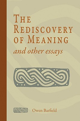 the rediscovery of meaning and other essays by owen barfield 590129