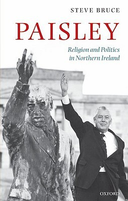 Paisley: Religion & Politics in N Irel C