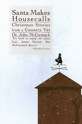 Santa Makes Housecalls: Chrismas Stories from a Country Vet