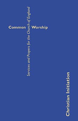Common Worship: Services And Prayers For The Church Of England: Christian Initiation