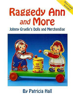Raggedy Ann and More: Johnny Gruelle's Dolls and Merchandise