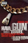 Have Gun, Will Travel: The Spectacular Rise and Violent Fall of Death Row Records