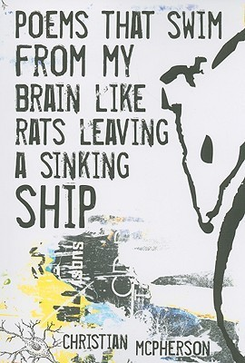 Poems that swim from my Brain: like Rats leaving a sinking Ship