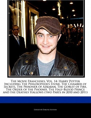 The Movie Franchises, Vol. 14: Harry Potter Including the Philosopher's Stone, the Chamber of Secrets, the Prisoner of Azkaban, the Goblet of Fire, t