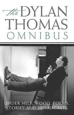 """The Dylan Thomas Omnibus: """"Under Milk Wood,"""" Poems, Stories and Broadcasts"""