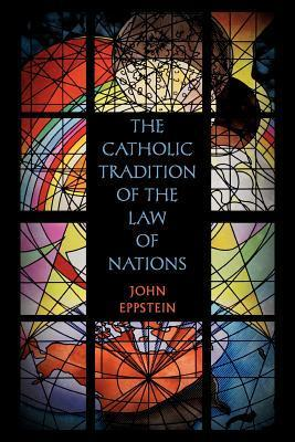 The Catholic Tradition of the Law of Nations