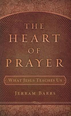 The Heart of Prayer by Jerram Barrs