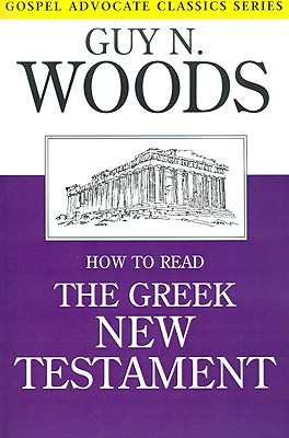 How to Read the Greek New Testament by Guy N. Woods