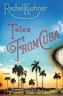 Telex from Cuba by Rachel Kushner