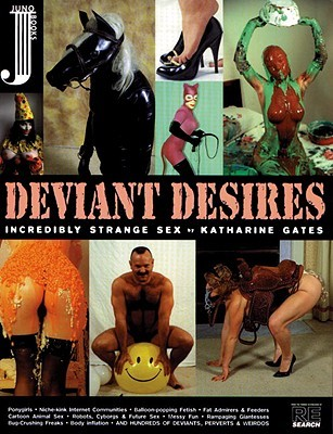 Deviant Desires: Incredibly Strange Sex!