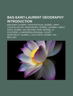 Bas-Saint-Laurent Geography Introduction: Bas-Saint-Laurent, Trois-Pistoles, Quebec, Saint-Louis-Du-Ha! Ha!, Kamouraska, Quebec, Sayabec, Amqui