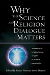 Why the Science and Religion Dialogue Matters: Voices from the International Society for Science and Religion