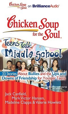 Chicken Soup for the Soul: Teens Talk Middle School - 33 Stories about Bullies and the Ups and Downs of Friendshipfor Younger Teens