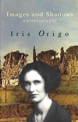 Images & Shadows by Iris Origo