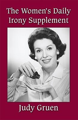 The Women's Daily Irony Supplement by Judy Gruen