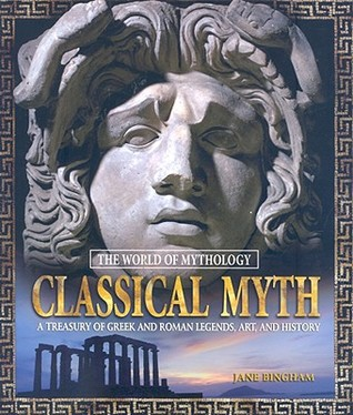 Classical Myth: A Treasury of Greek and Roman Legends, Art, and History: A Treasury of Greek and Roman Legends, Art, and History