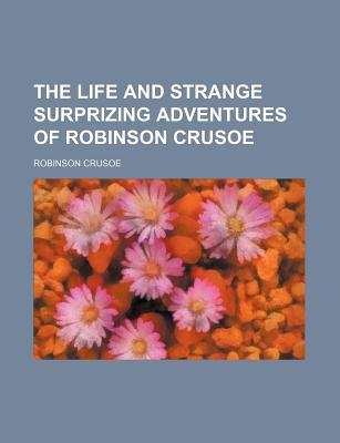 The Life and Strange Surprizing Adventures of Robinson Crusoe