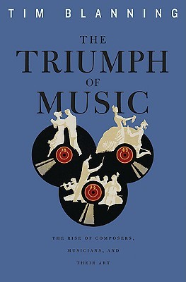 The Triumph of Music by Timothy C.W. Blanning