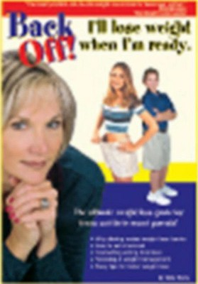 Back Off! I'll Lose Weight When I'm Ready: A Weight Loss Guide for Teens and Their Crazed Parents