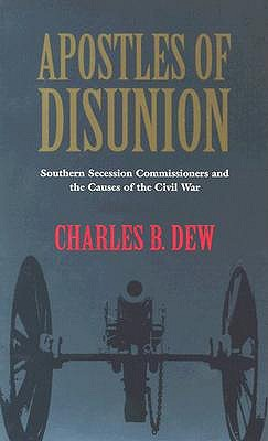 Ebook Apostles of Disunion: Southern Secession Commissioners and the Causes of the Civil War by Charles B. Dew PDF!