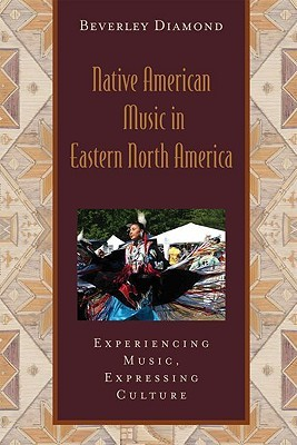 Native American Music in Eastern North America: Experiencing Music, Expressing Culture Includes CD (Global Music Series)