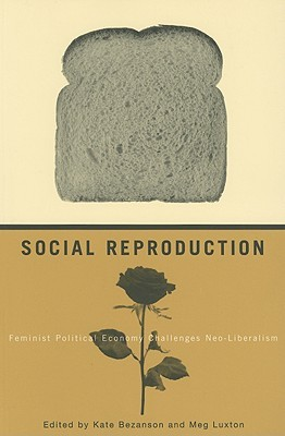 Social Reproduction: Feminist Political Economy Challenges Neo-Liberalism