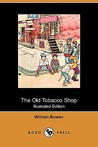 The Old Tobacco Shop: A True Account of What Befell a Little Boy in Search of Adventure (Illustrated Edition)