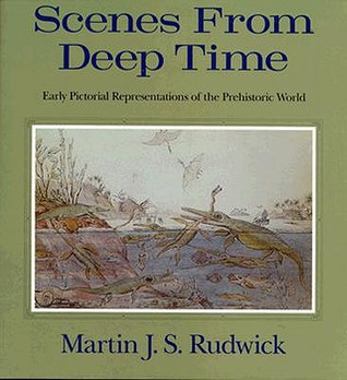 Scenes from Deep Time by Martin J.S. Rudwick
