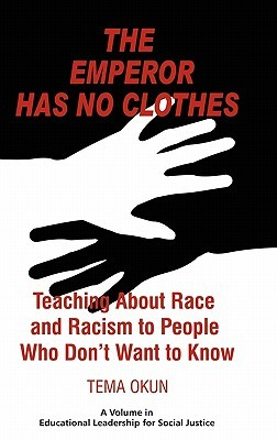 The Emperor Has No Clothes: Teaching about Race and Racism to People Who Don't Want to Know