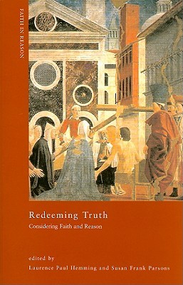 Redeeming Truth: Considering Faith and Reason