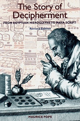 The Story of Decipherment: From Egyptian Hieroglyphs to Maya Script: From Egyptian Hieroglyphics to Maya Script