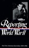 Reporting World War II Vol. 2: American Journalism