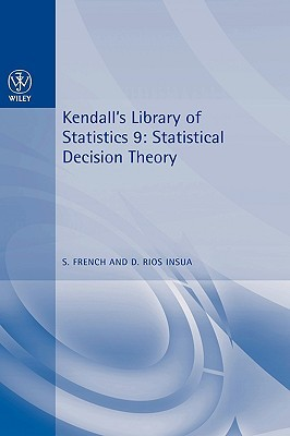 Statistical Decision Theory: Kendall's Library of Statistics 9