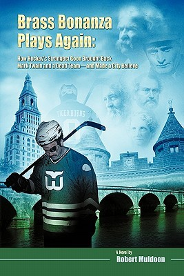 Brass Bonanza Plays Again: How Hockey's Strangest Goon Brought Back Mark Twain and a Dead Team--And Made a City Believe