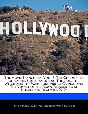 The Movie Franchises, Vol. 15: The Chronicles of Narnia Series Including the Lion, the Witch and the Wardrobe, Prince Caspian and the Voyage of the D