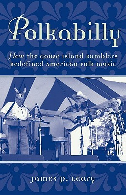 Polkabilly: How the Goose Island Ramblers Redefined American Folk Music Includes CD Epub Free Download
