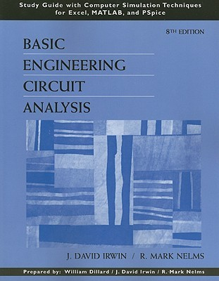 Basic Engineering Circuit Analysis: Study Guide with Computer Simulation Techniques for Excel, MATLAB, and PSpice [With CDROM]