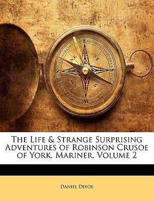 The Life & Strange Surprising Adventures of Robinson Crusoe of York, Mariner, Volume 2