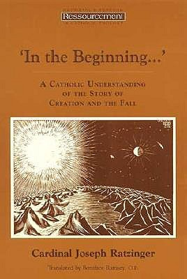 'In the Beginning...' A Catholic Understanding of the Story o... by Pope Benedict XVI