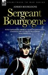 Sergeant Bourgogne - With Napoleon's Imperial Guard in the Russian Campaign and on the Retreat from Moscow 1812 - 13