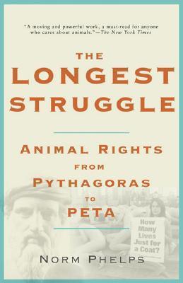 The Longest Struggle: Animal Advocacy from Pythagoras to Peta