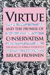 Virtue and the Promise of Conservatism: The Legacy of Burke and Tocqueville