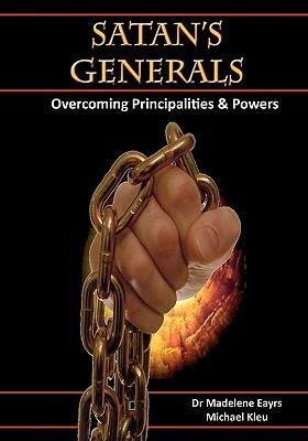 Satan's Generals: Overcoming Principalities And Powers