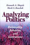 Analyzing Politics: Rationality, Behavior and Instititutions