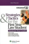 Strategies & Tactics for the First Year Law Student: Maximize Your Grades