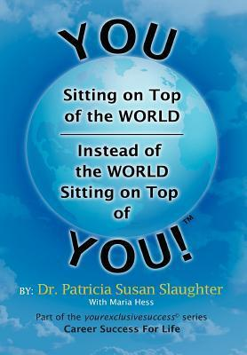 You Sitting on Top of the World-Instead of the World Sitting on Top of You!