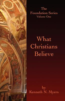 What Christians Believe by Kenneth N. Myers